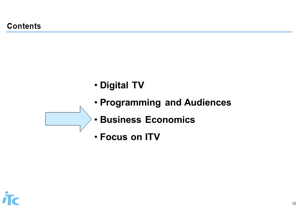 15 Contents Digital TV Programming and Audiences Business Economics Focus on ITV