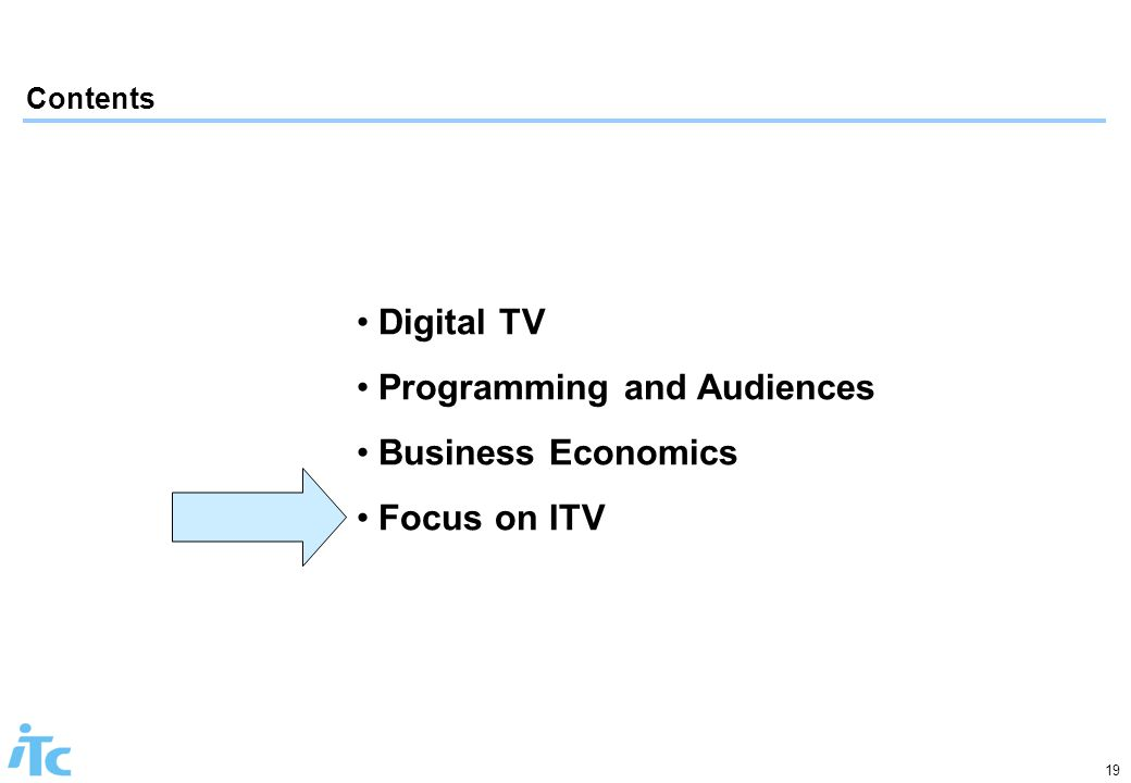19 Contents Digital TV Programming and Audiences Business Economics Focus on ITV