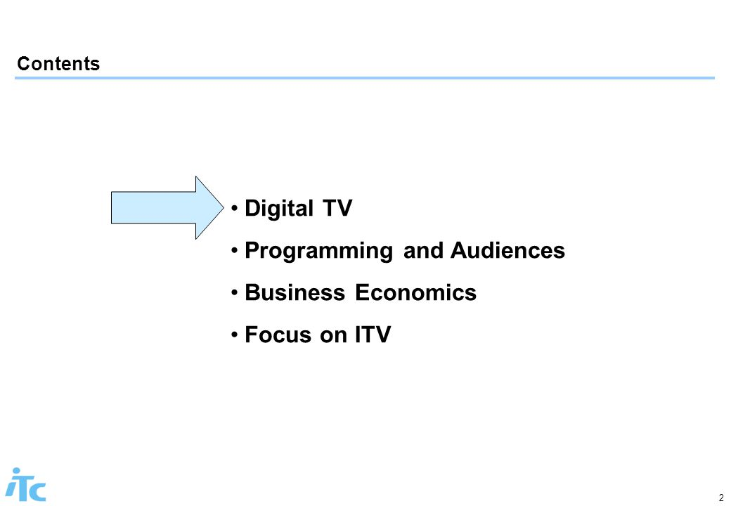 2 Contents Digital TV Programming and Audiences Business Economics Focus on ITV