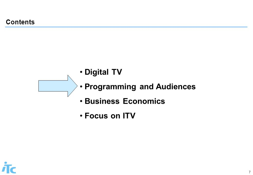 7 Contents Digital TV Programming and Audiences Business Economics Focus on ITV