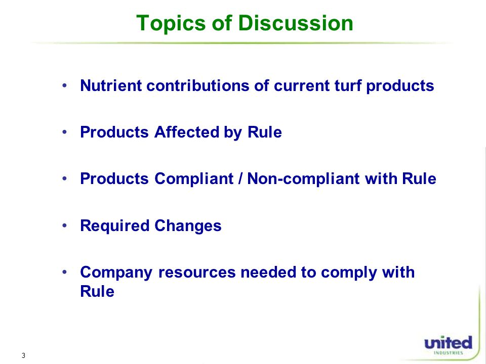 3 Topics of Discussion Nutrient contributions of current turf products Products Affected by Rule Products Compliant / Non-compliant with Rule Required Changes Company resources needed to comply with Rule
