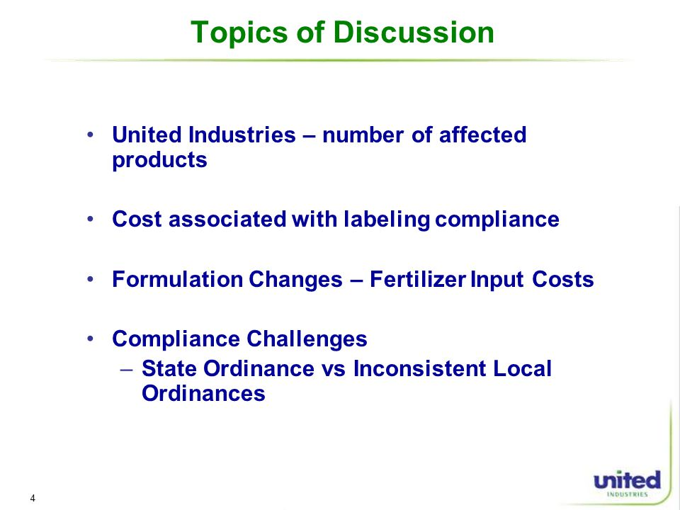 4 Topics of Discussion United Industries – number of affected products Cost associated with labeling compliance Formulation Changes – Fertilizer Input Costs Compliance Challenges –State Ordinance vs Inconsistent Local Ordinances