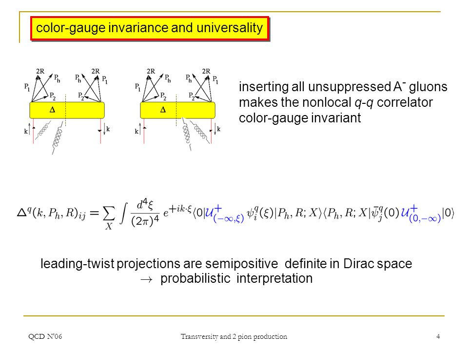 QCD N'06 Transversity and 2 pion production 4 color-gauge invariance and universality inserting all unsuppressed A - gluons makes the nonlocal q-q cor