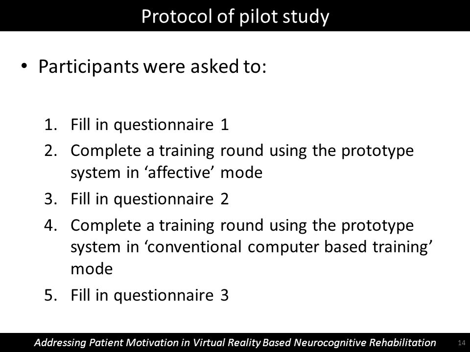 Protocol of pilot study Addressing Patient Motivation in Virtual Reality Based Neurocognitive Rehabilitation Participants were asked to: 1.Fill in que