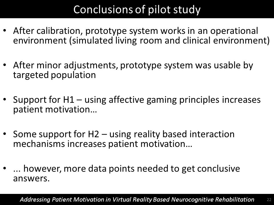 Conclusions of pilot study Addressing Patient Motivation in Virtual Reality Based Neurocognitive Rehabilitation After calibration, prototype system wo