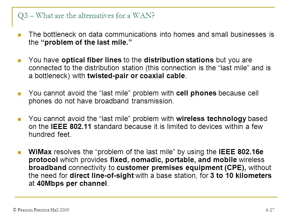 © Pearson Prentice Hall 2009 6-27 Q3 – What are the alternatives for a WAN.