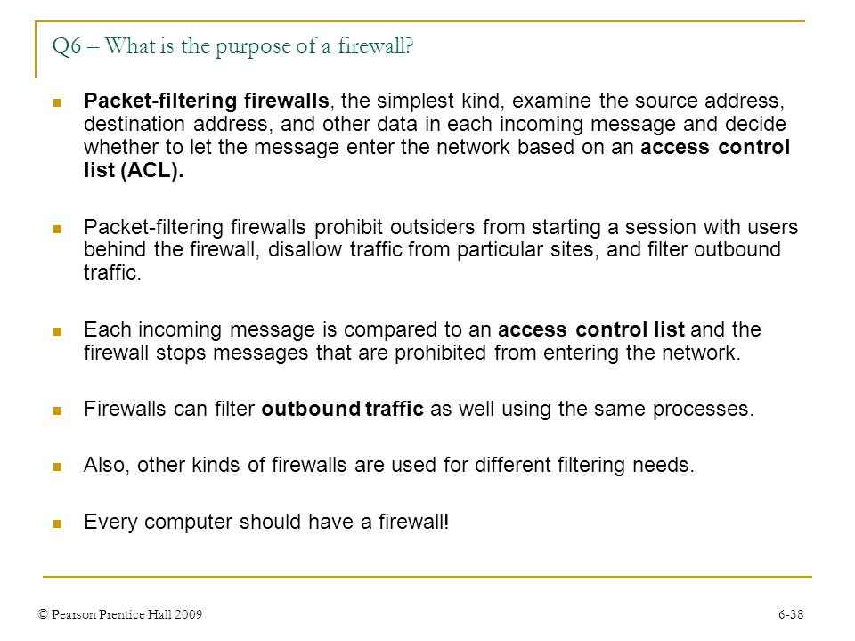 © Pearson Prentice Hall 2009 6-38 Q6 – What is the purpose of a firewall.
