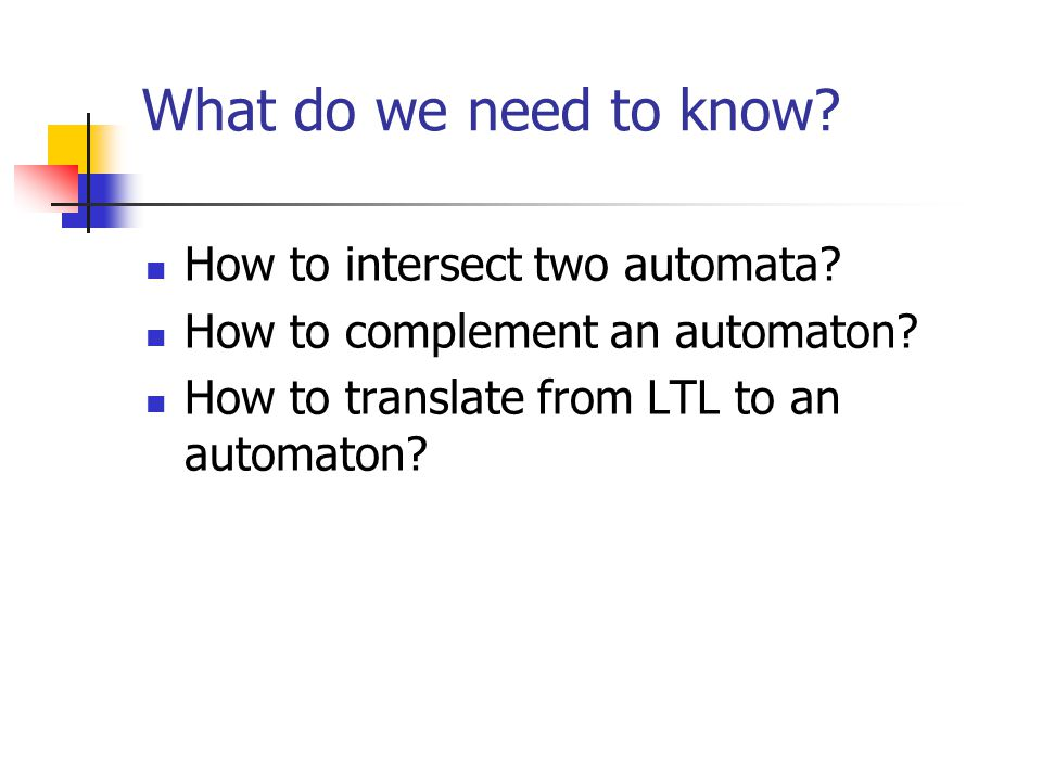 What do we need to know. How to intersect two automata.
