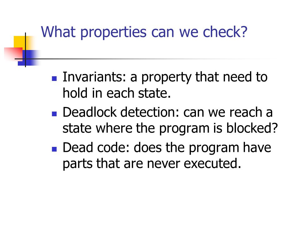 What properties can we check. Invariants: a property that need to hold in each state.