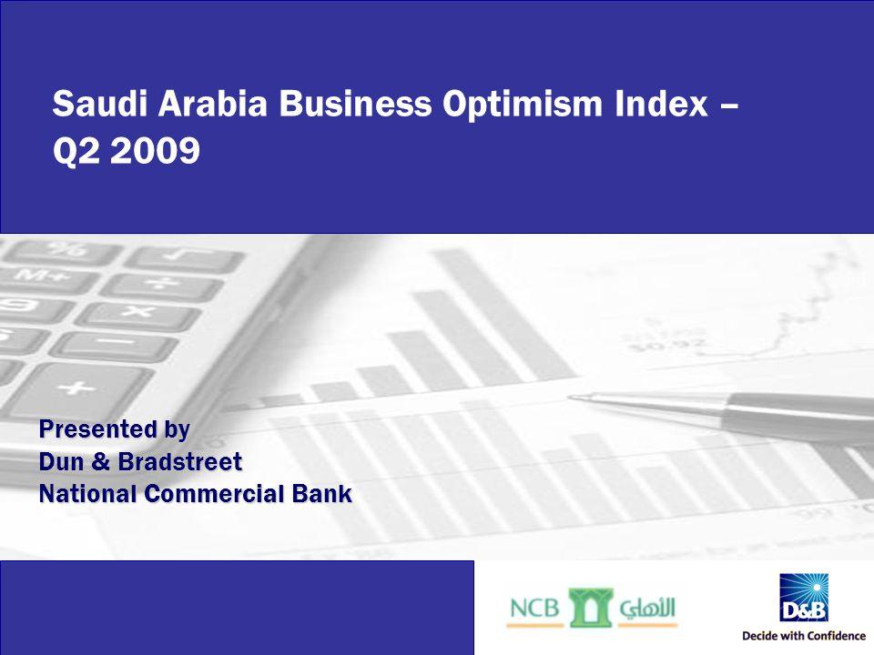 Business Optimism Index Saudi Arabia – Q2 2009 Saudi Arabia Business Optimism Index – Q2 2009 Presented by Dun & Bradstreet National Commercial Bank