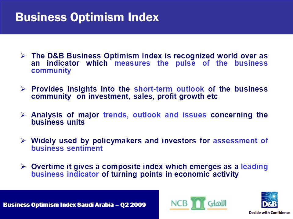 Business Optimism Index Saudi Arabia – Q2 2009 Global economic recovery  Most business units expect global economy to begin recovery in year 2010 Non HydrocarbonOil & Gas