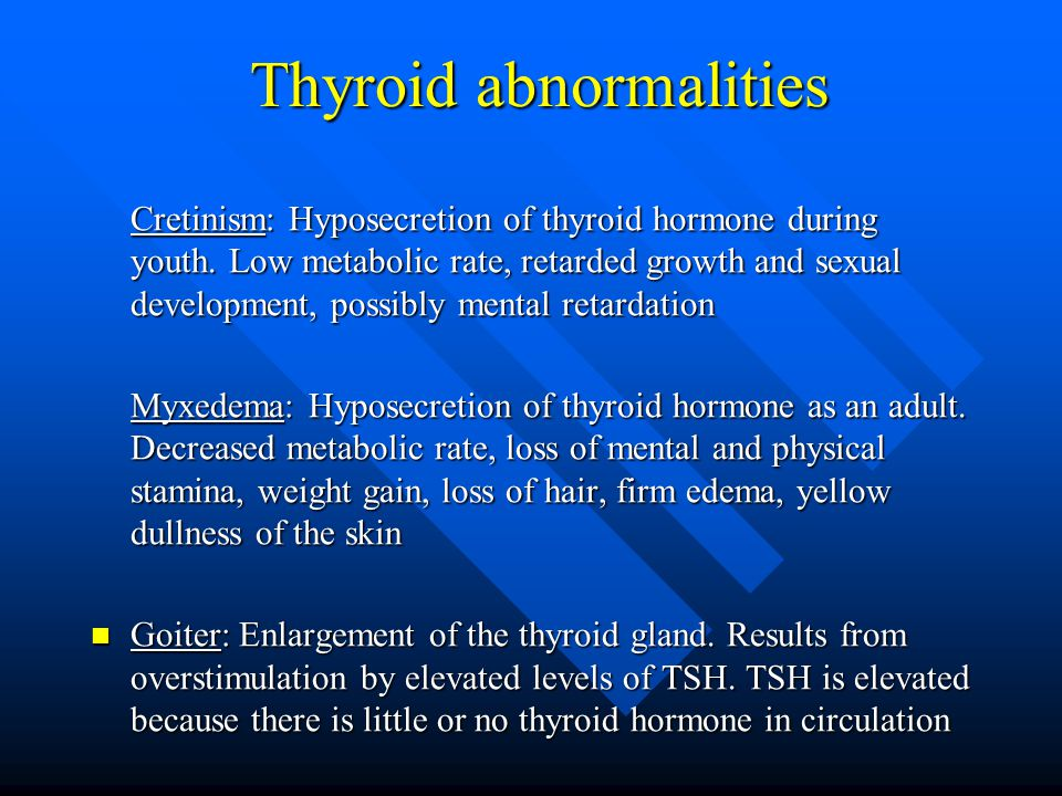 Thyroid abnormalities Cretinism: Hyposecretion of thyroid hormone during youth.