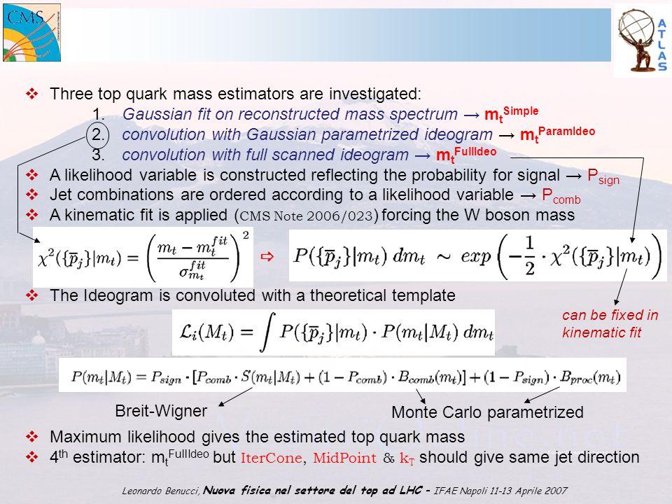 1 Leonardo Benucci, Nuova fisica nel settore del top ad LHC – IFAE Napoli 11-13 Aprile 2007  Three top quark mass estimators are investigated: 1.