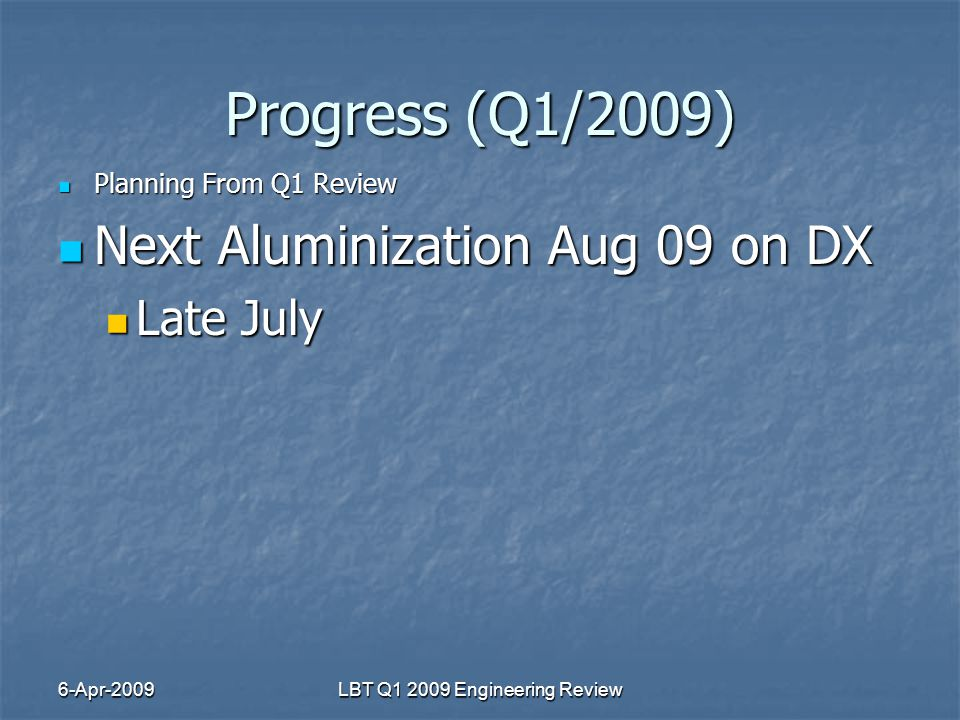 6-Apr-2009LBT Q1 2009 Engineering Review Progress (Q1/2009) Planning From Q1 Review Planning From Q1 Review Next Aluminization Aug 09 on DX Next Aluminization Aug 09 on DX Late July Late July