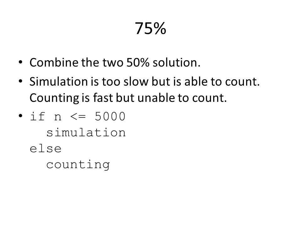 75% Combine the two 50% solution. Simulation is too slow but is able to count.