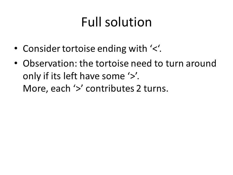 Full solution Consider tortoise ending with '<'.