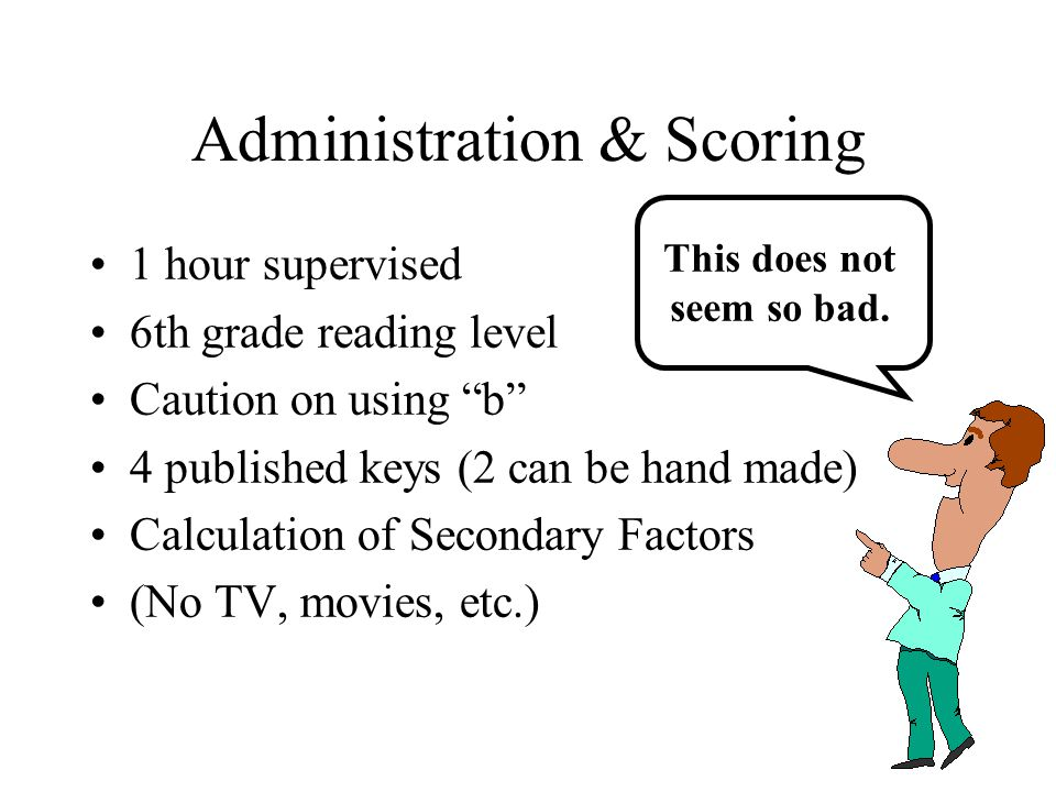 Response Style Scales Impression Management: 95 percentile call Fake Good; 5th percentile call fake bad Infrequency: 95 percentile call invalid –Hand scoring you must make your own key Acquiescence: 95 percentile invalid true response set ; 5 percentile call invalid false response set –Hand scoring you must make your own key