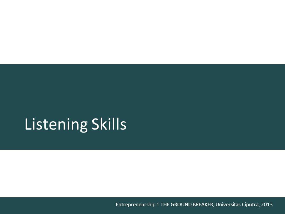 Entrepreneurship 1 THE GROUND BREAKER, Universitas Ciputra, 2013 Listening Skills