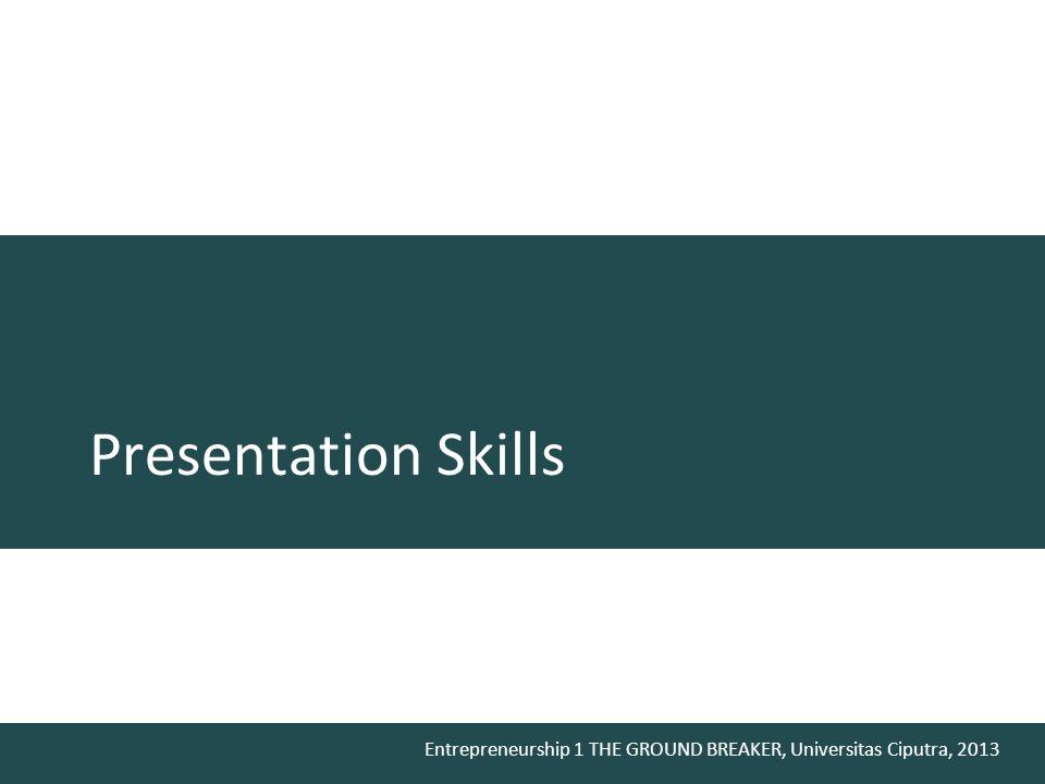 Entrepreneurship 1 THE GROUND BREAKER, Universitas Ciputra, 2013 Presentation Skills