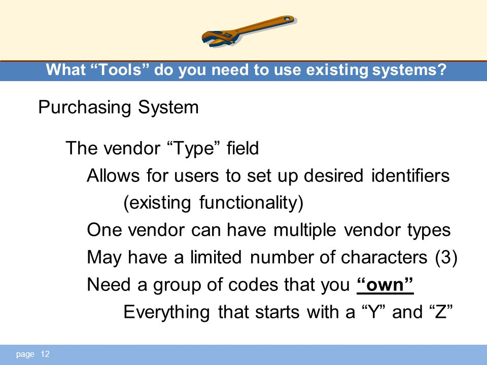 "page What ""Tools"" do you need to use existing systems? Purchasing System The vendor ""Type"" field Allows for users to set up desired identifiers (exist"