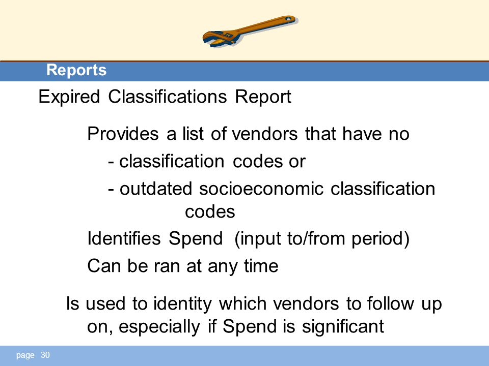page Reports Expired Classifications Report Provides a list of vendors that have no - classification codes or - outdated socioeconomic classification