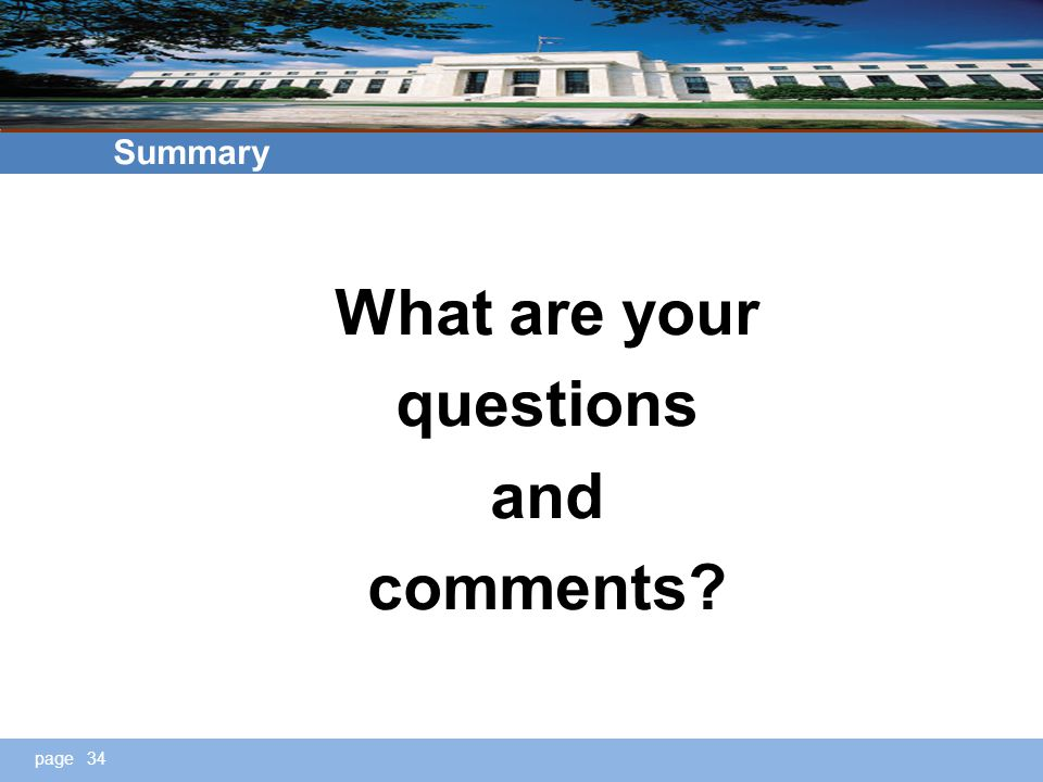 page Summary What are your questions and comments? 34