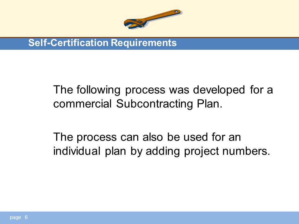 page Self-Certification Requirements The following process was developed for a commercial Subcontracting Plan. The process can also be used for an ind
