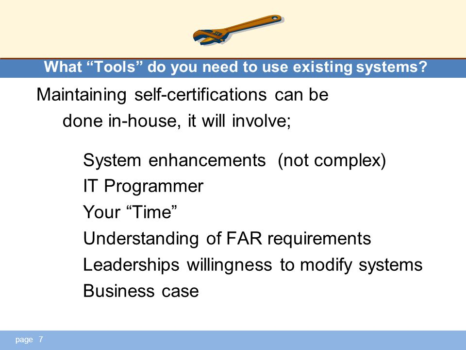 "page What ""Tools"" do you need to use existing systems? Maintaining self-certifications can be done in-house, it will involve; System enhancements (not"