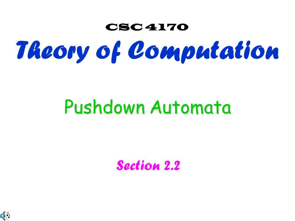 Pushdown Automata Section 2.2 CSC 4170 Theory of Computation