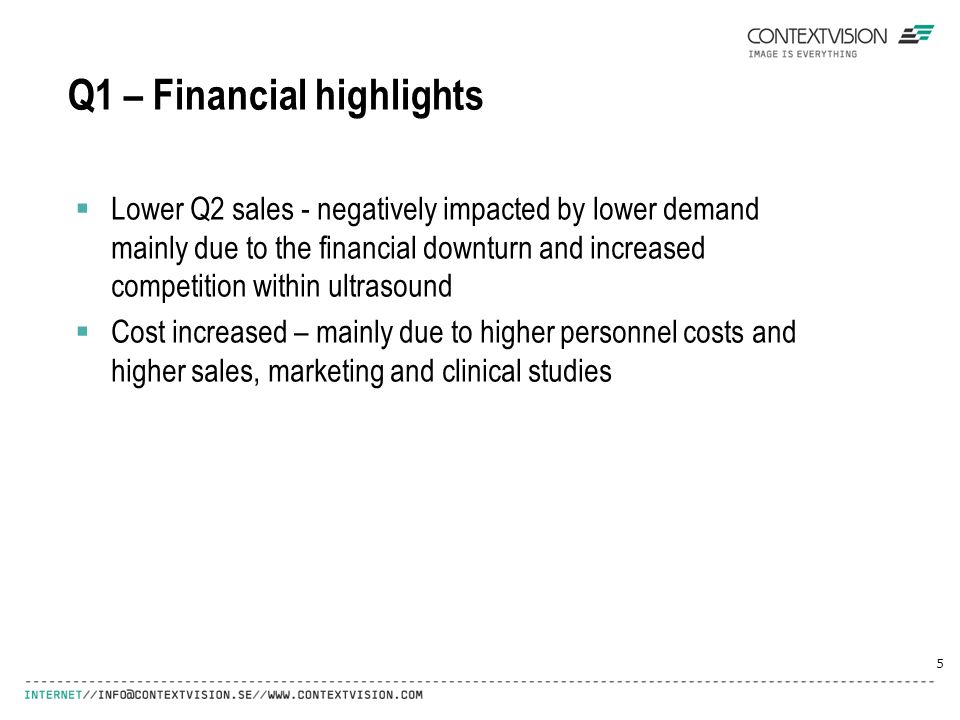 Q1 – Financial highlights  Lower Q2 sales - negatively impacted by lower demand mainly due to the financial downturn and increased competition within ultrasound  Cost increased – mainly due to higher personnel costs and higher sales, marketing and clinical studies 5