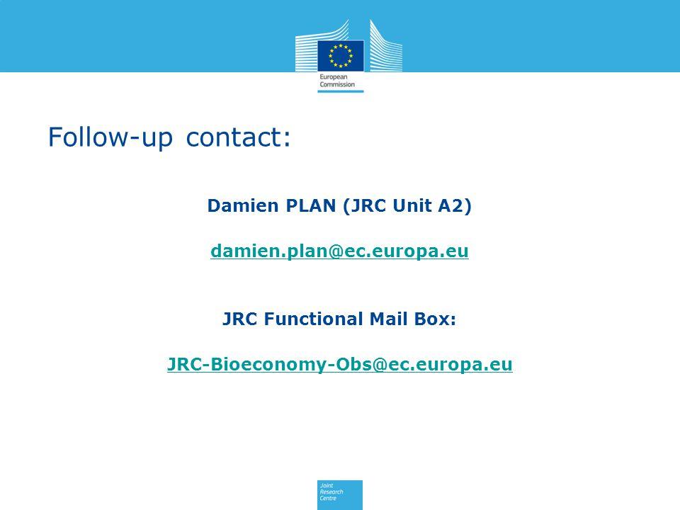 Follow-up contact: Damien PLAN (JRC Unit A2) damien.plan@ec.europa.eu JRC Functional Mail Box: JRC-Bioeconomy-Obs@ec.europa.eu