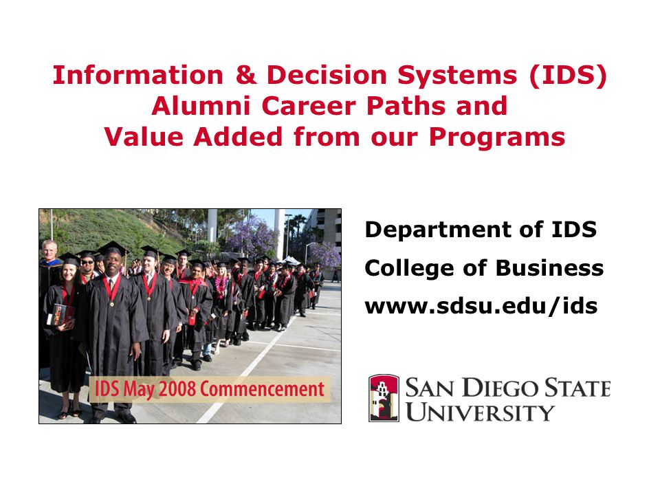 Information & Decision Systems Department of IDS College of Business   Information & Decision Systems (IDS) Alumni Career Paths and Value Added from our Programs