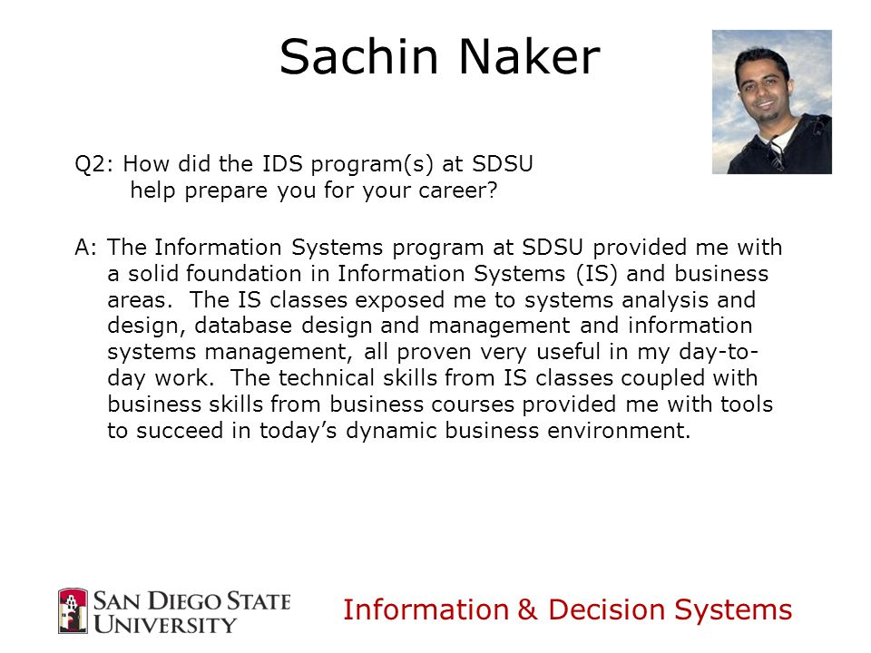 Information & Decision Systems Sachin Naker Q2: How did the IDS program(s) at SDSU help prepare you for your career.