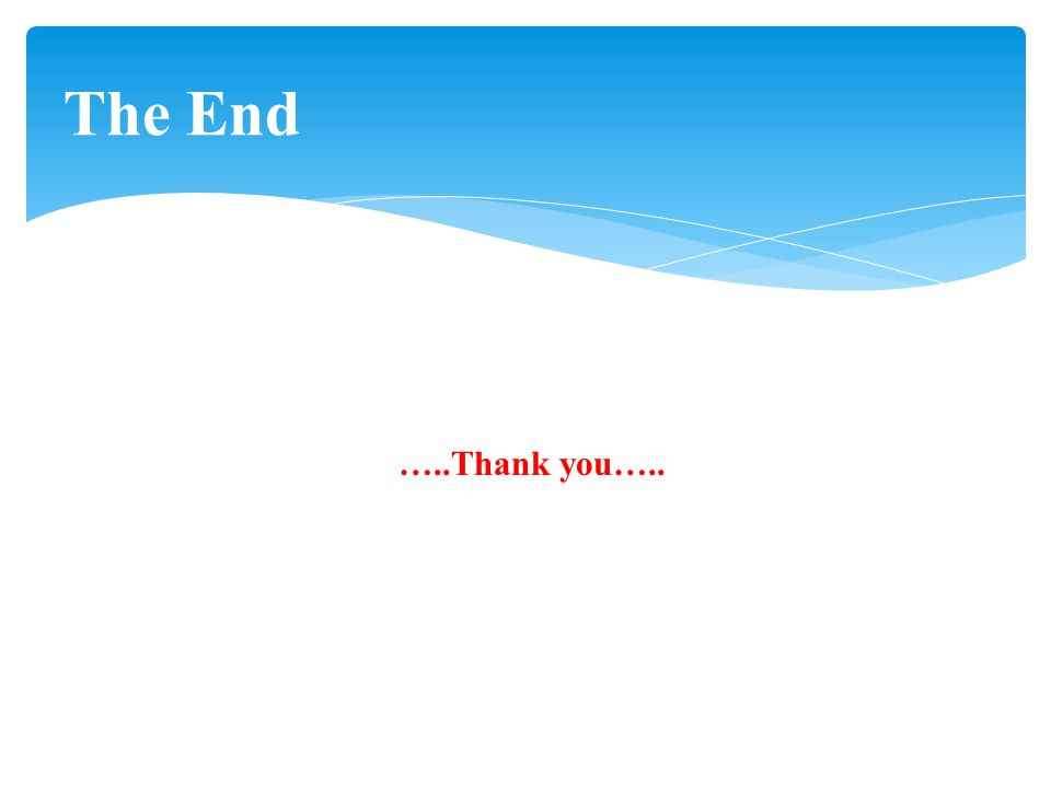 …..Thank you….. The End
