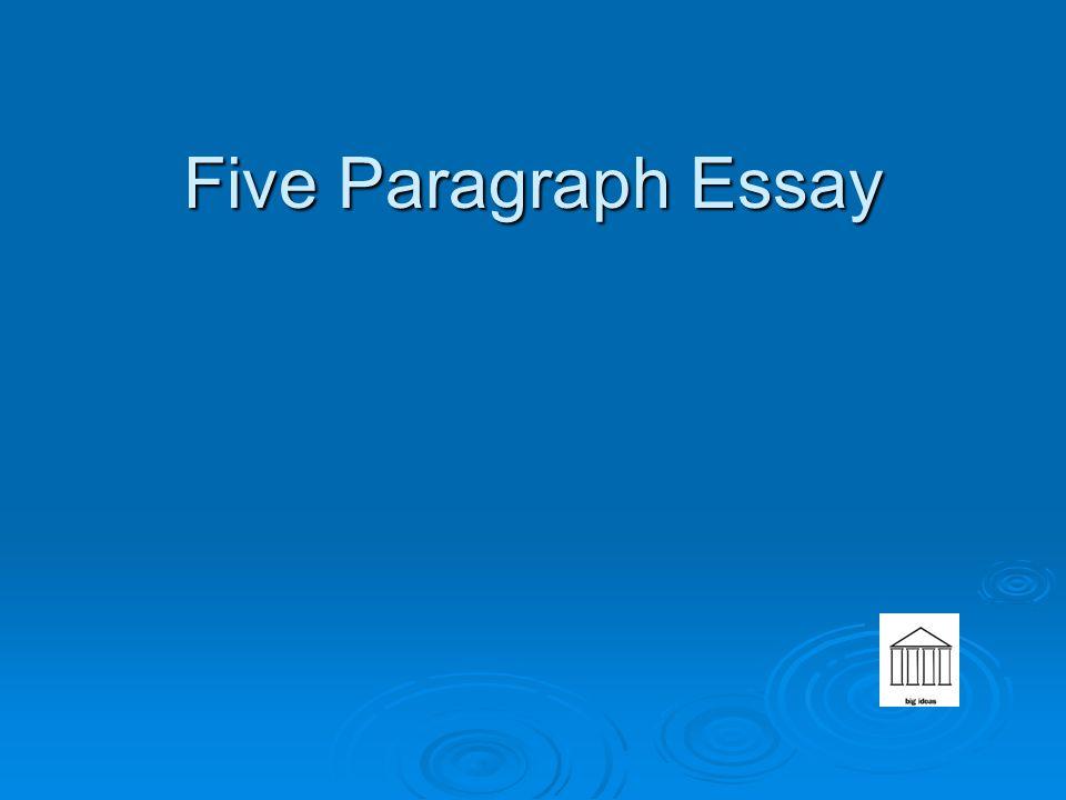 Five Paragraph Essay Five Paragraph Essay