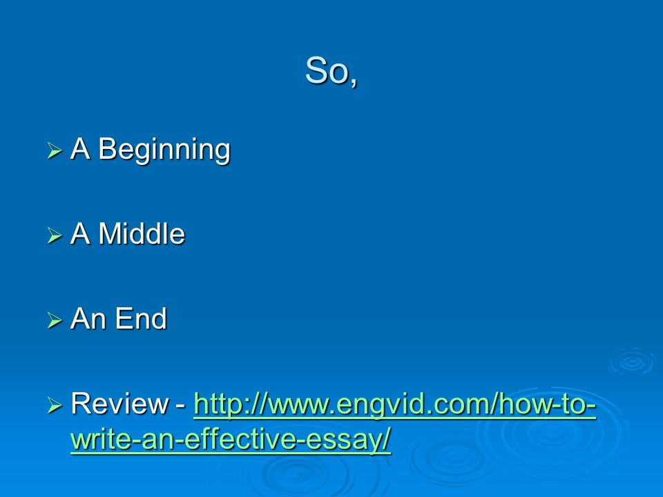 So,  A Beginning  A Middle  An End  Review -   write-an-effective-essay/   write-an-effective-essay/  write-an-effective-essay/