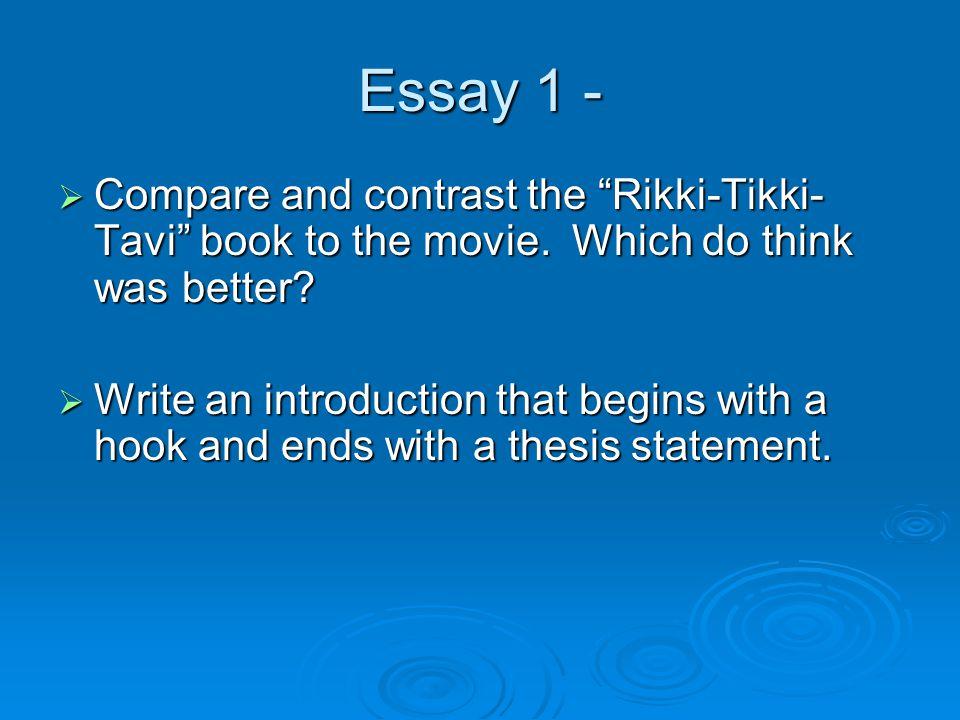 Essay 1 -  Compare and contrast the Rikki-Tikki- Tavi book to the movie.