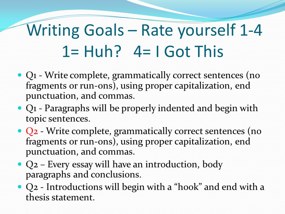 Writing Goals – Rate yourself 1-4 1= Huh.