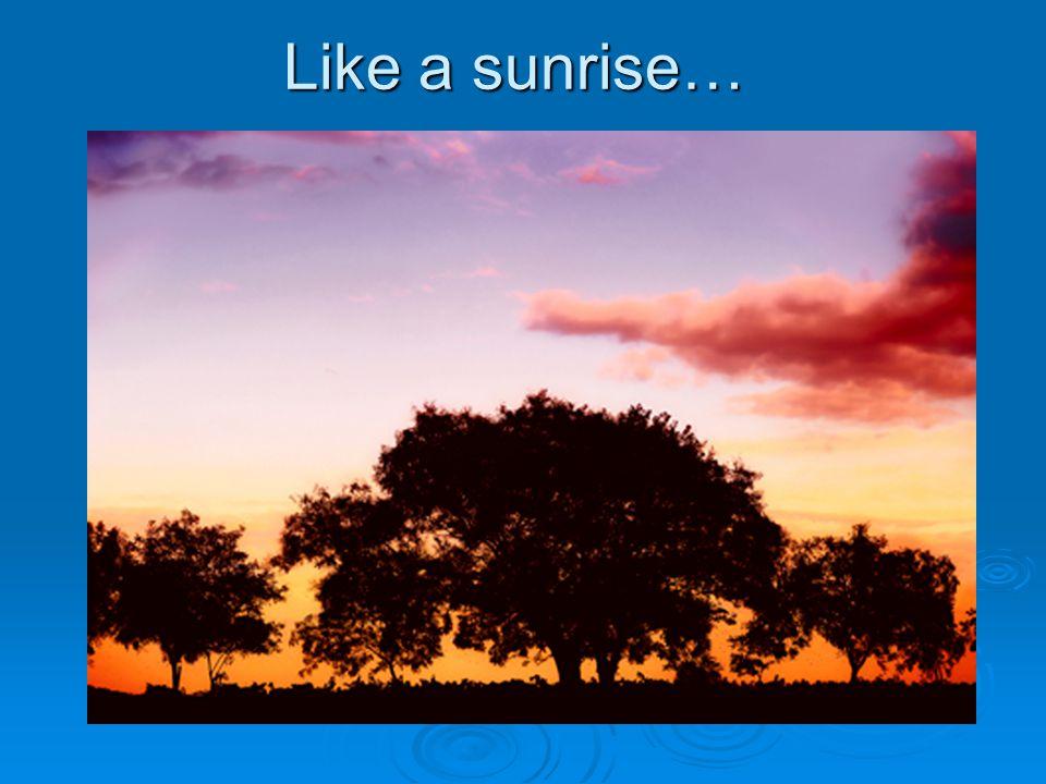 Like a sunrise…