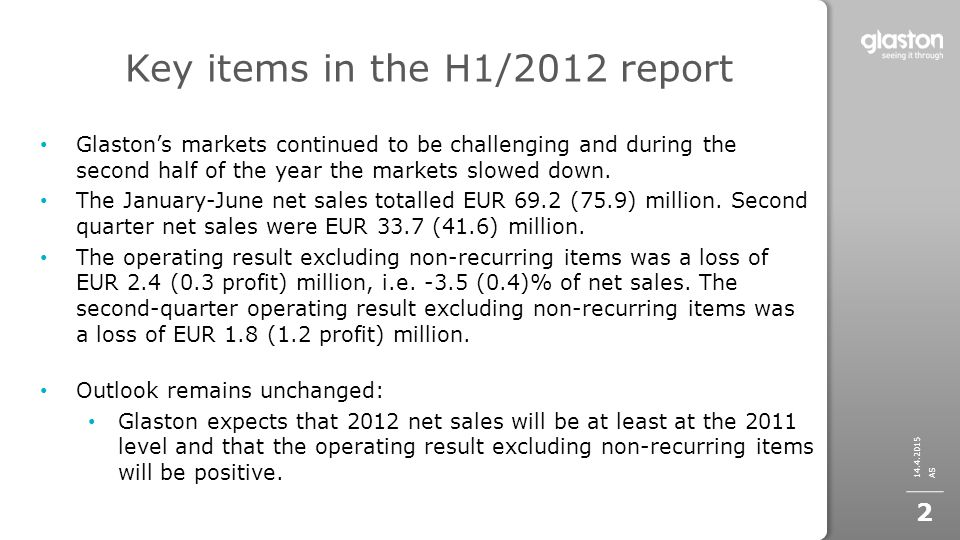Key items in the H1/2012 report Glaston's markets continued to be challenging and during the second half of the year the markets slowed down.