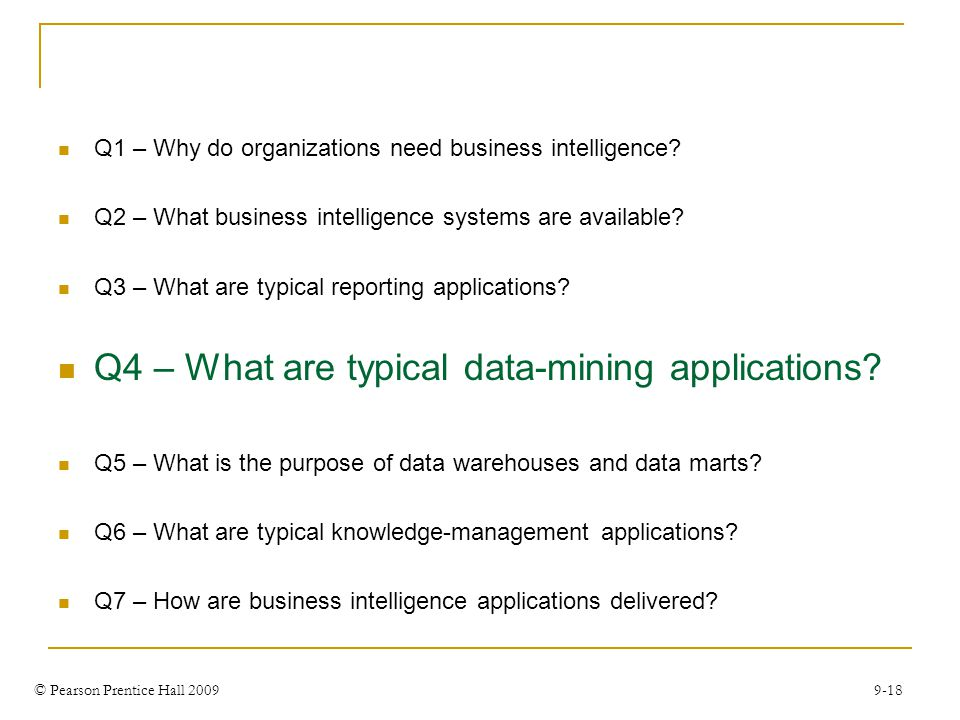 © Pearson Prentice Hall 2009 9-18 Q1 – Why do organizations need business intelligence.