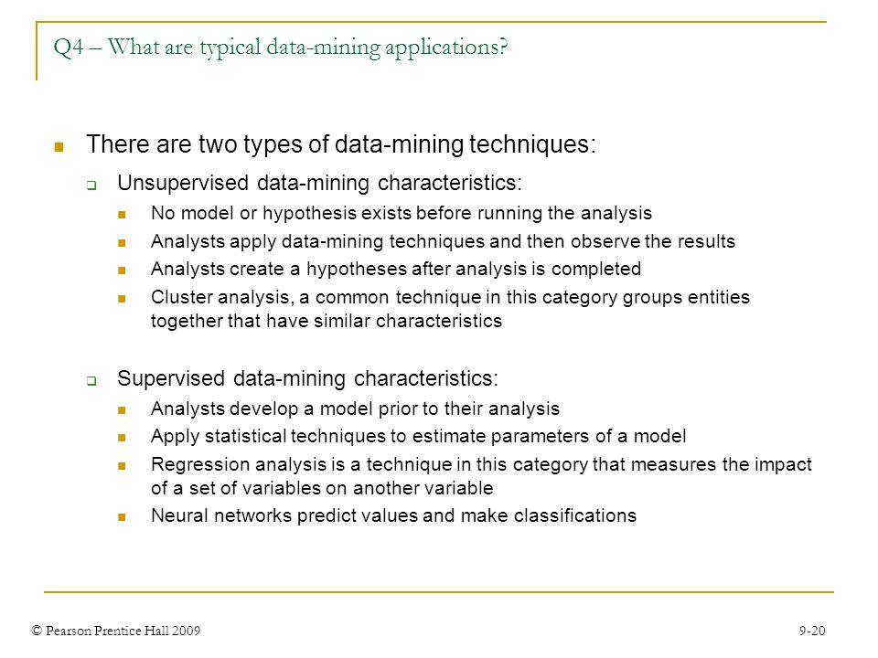 © Pearson Prentice Hall 2009 9-20 Q4 – What are typical data-mining applications? There are two types of data-mining techniques:  Unsupervised data-m