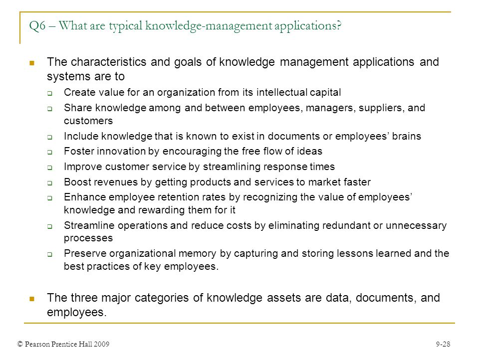 © Pearson Prentice Hall 2009 9-28 Q6 – What are typical knowledge-management applications.