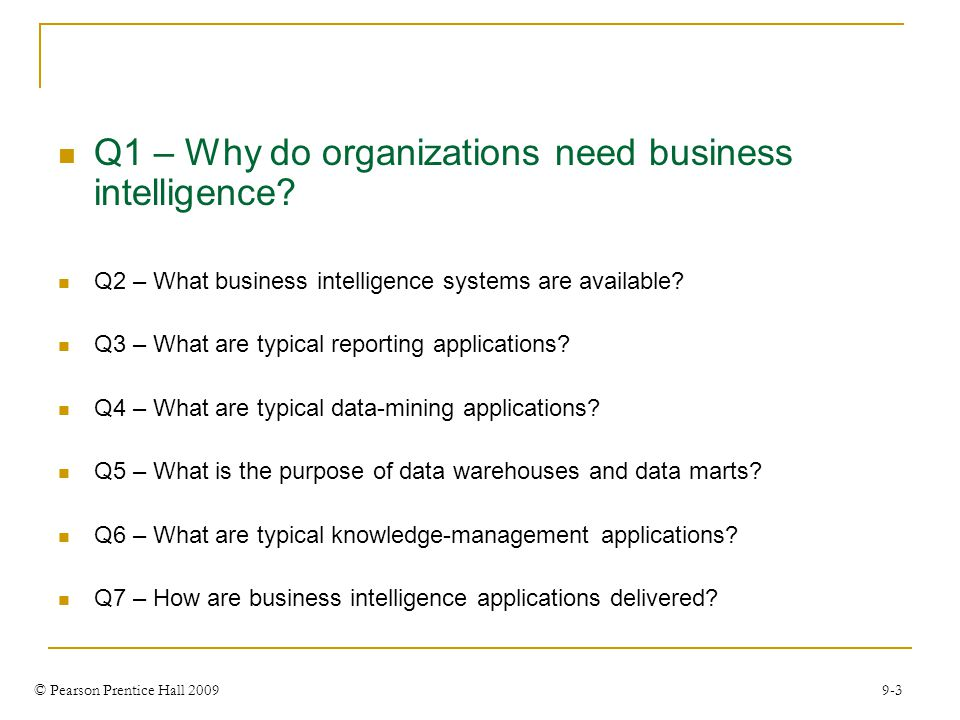 © Pearson Prentice Hall 2009 9-3 Q1 – Why do organizations need business intelligence.