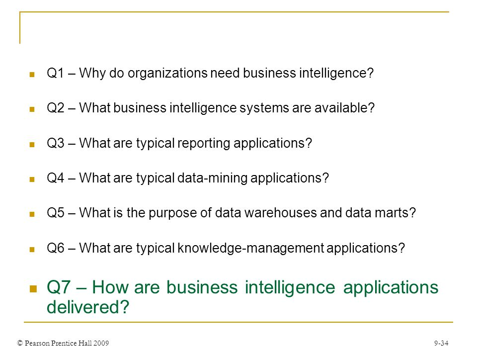 © Pearson Prentice Hall 2009 9-34 Q1 – Why do organizations need business intelligence? Q2 – What business intelligence systems are available? Q3 – Wh