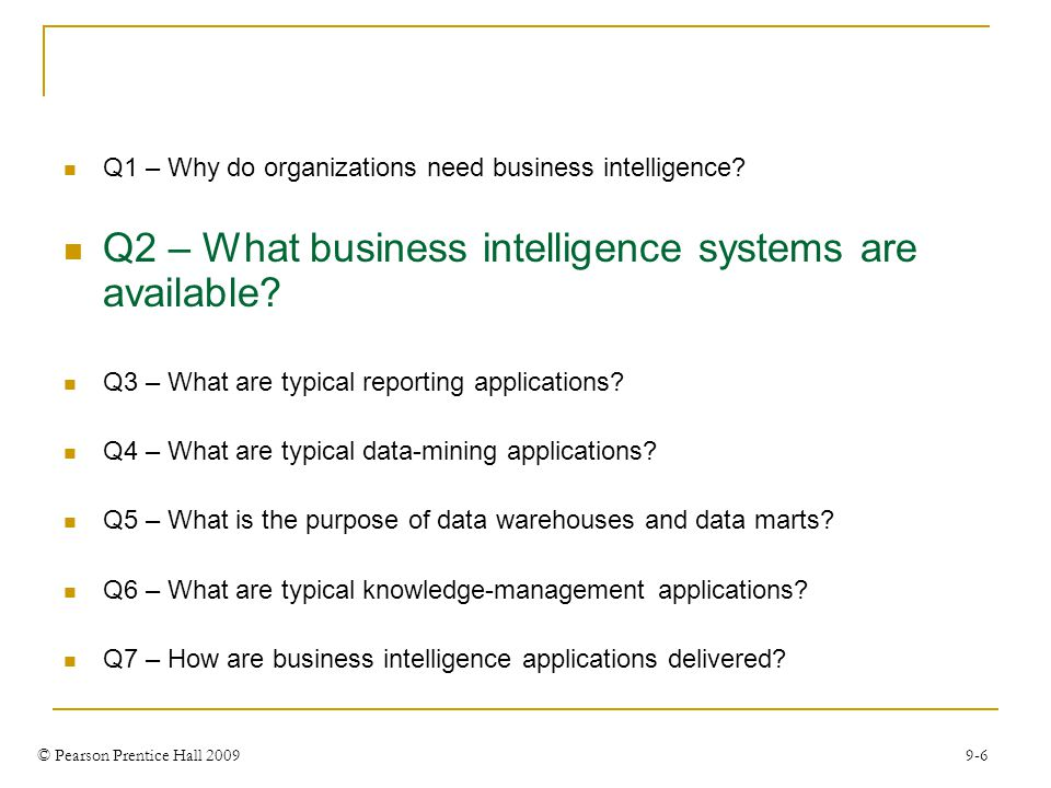 © Pearson Prentice Hall 2009 9-6 Q1 – Why do organizations need business intelligence.