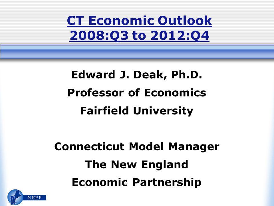 CT Economic Outlook 2008:Q3 to 2012:Q4 Edward J. Deak, Ph.D.