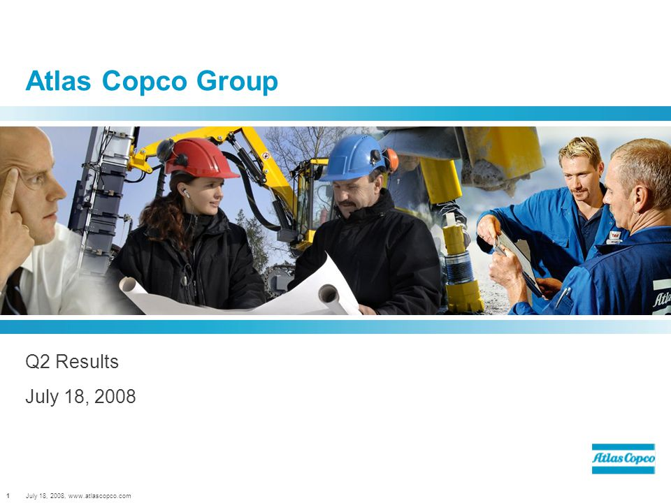 July 18, 2008, www.atlascopco.com1 Atlas Copco Group Q2 Results July 18, 2008