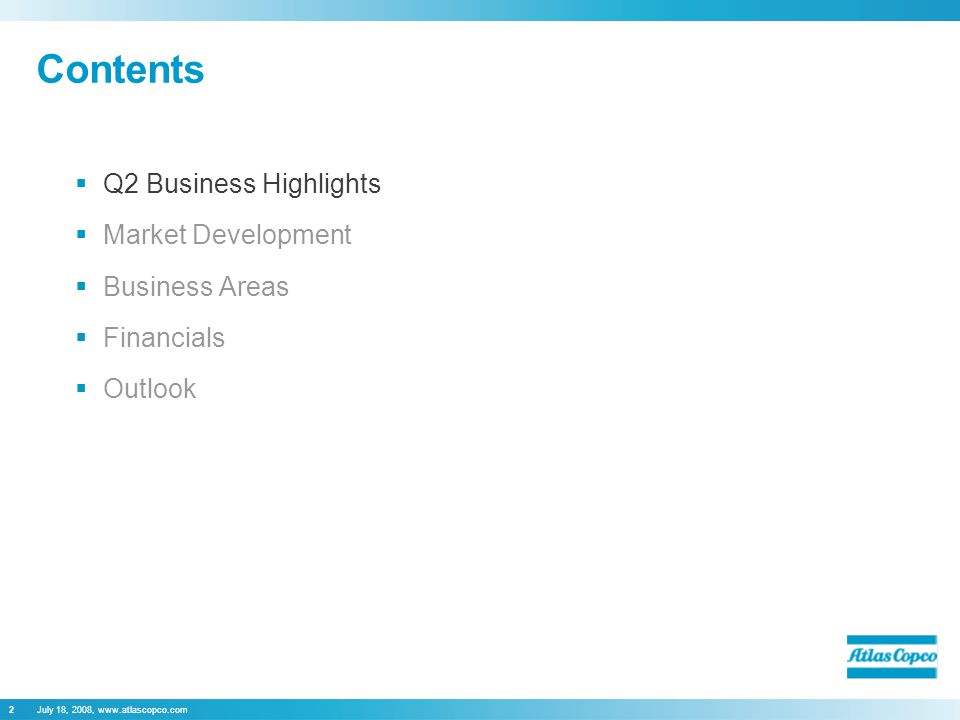 July 18, 2008, www.atlascopco.com2 Contents  Q2 Business Highlights  Market Development  Business Areas  Financials  Outlook