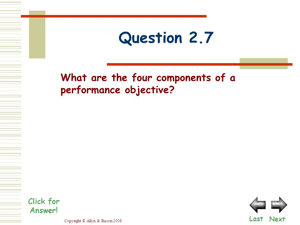 Copyright © Allyn & Bacon 2008 Question 2.7 Next Last Click for Answer.